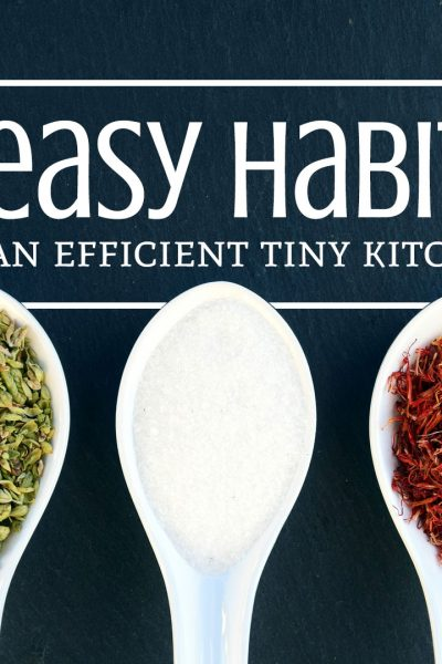3 Easy Habits for an Efficient Tiny Kitchen
