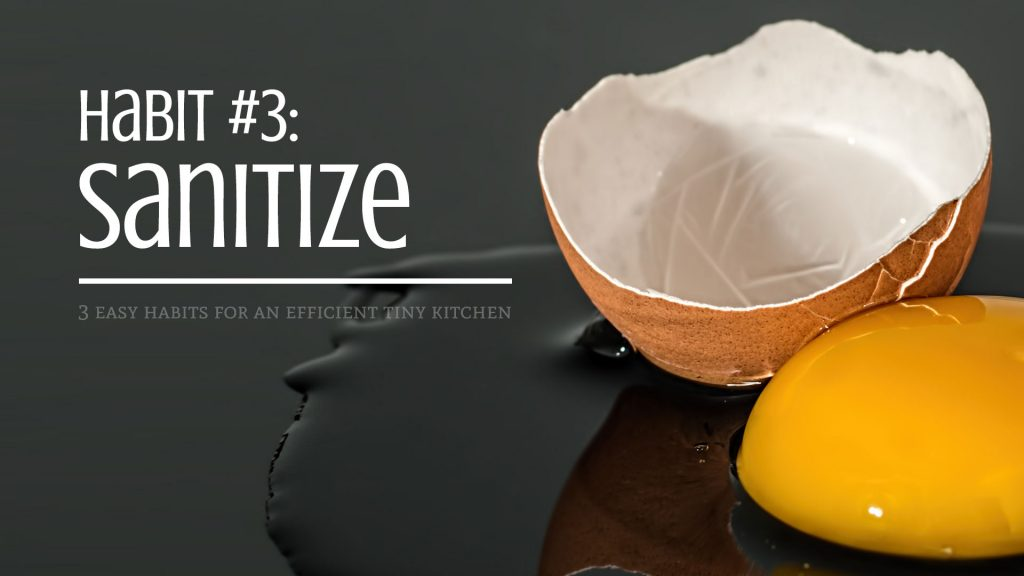 Habit #3: Sanitize - 3 Easy Habits for an Efficient Tiny Kitchen