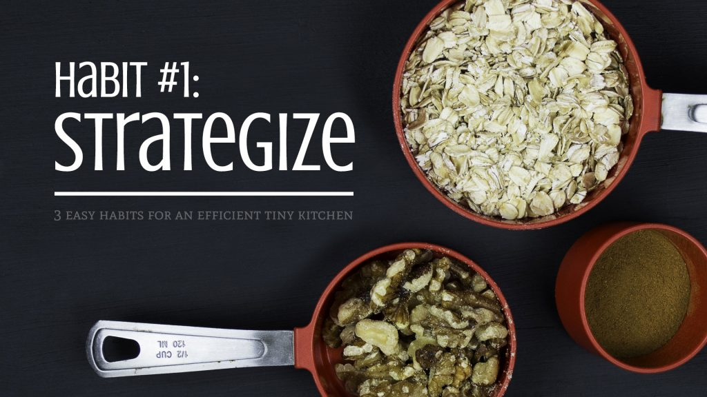 Habit #1: Strategize - 3 Easy Habits for an Efficient Tiny Kitchen