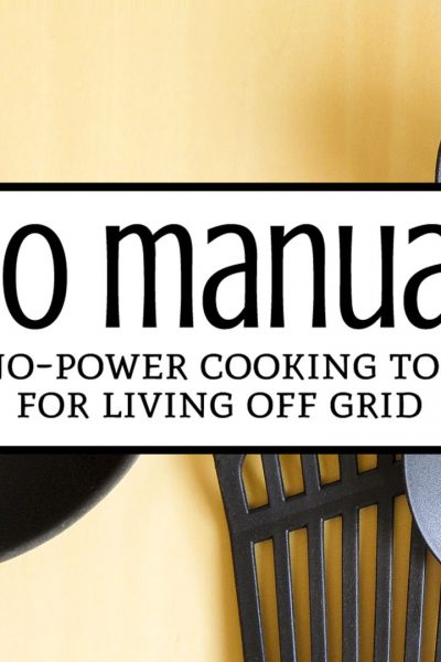 Go Manual With These 7 No-Power Cooking Tools for Living Off The Grid