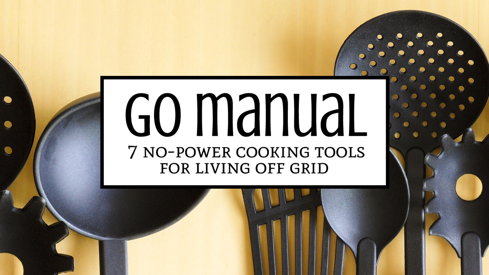 Cooking tools are necessary in every kitchen. These days, most cooking tools use electricity, but what happens when the power goes out? Go manual with these 7 no-power cooking tools for living off the grid! | Tiny Kitchen Cuisine | http://tiny.kitchen