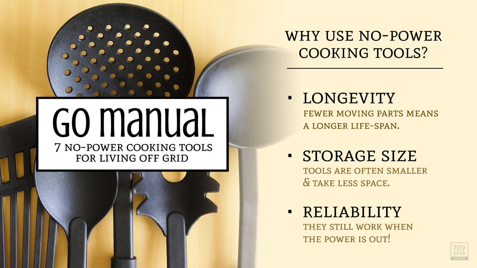 Why use no-power cooking tools?  Fewer moving parts means a longer life span. Tools are often smaller and take less counter space. Finally, they still work when the power goes out. Go manual with these 7 no-power cooking tools for living off the grid! | Tiny Kitchen Cuisine | http://tiny.kitchen