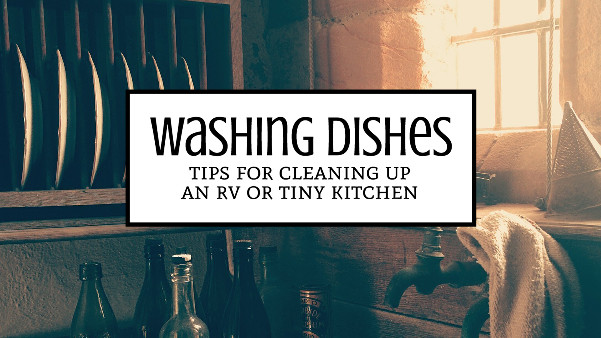 Washing Dishes in Your RV or Tiny Kitchen: Tips to help you boondock longer, conserve water, extend your waste tanks, and make a dirty chore a little easier. | Tiny Kitchen Cuisine | https://tiny.kitchen